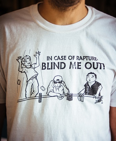 In Case of Rapture Blind Me Out Poker T-Shirt